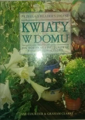 Okładka książki Kwiaty w domu. Jak dopierać i pielęgnować rośliny doniczkowe