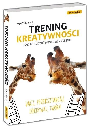 Okładka książki Trening kreatywności. Jak pobudzić twórcze myślenie