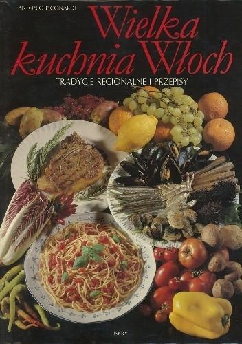 Okładka książki Wielka kuchnia Włoch. Tradycje regionalne i przepisy