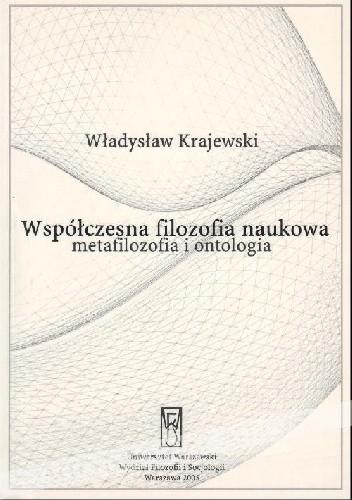 Okładka książki Współczesna filozofia naukowa: metafilozofia i ontologia