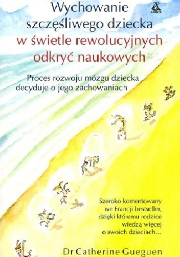 Okładka książki Wychowanie szczęśliwego dziecka w świetle rewolucyjnych odkryć naukowych