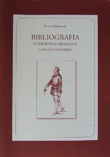 Okładka książki Bibliografia interpretacji dramatów Cypriana Norwida