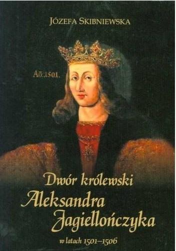 Okładka książki Dwór królewski Aleksandra Jagiellończyka w latach 1501-1506
