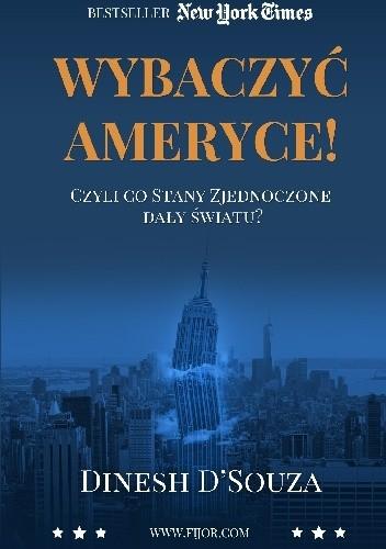 Okładka książki Wybaczyć Ameryce! Czyli co Stany Zjednoczone dały światu