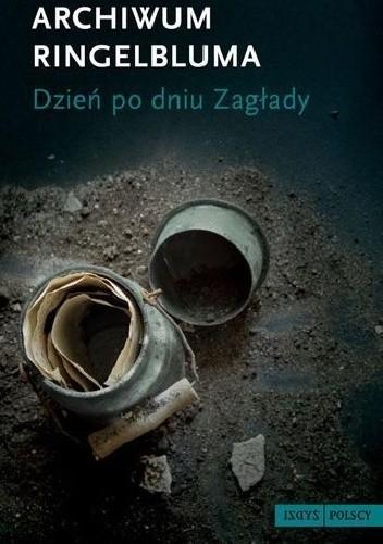 Okładka książki Archiwum Ringelbluma. Dzień po dniu Zagłady