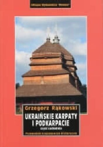 Okładka książki Ukraińskie Karpaty i Podkarpacie. Część zachodnia. Przewodnik krajoznawczo-historyczny .