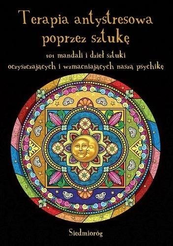 Okładka książki Terapia antystresowa poprzez sztukę. 101 mandali i dzieł sztuki oczyszczających i wzmacniających naszą psychikę