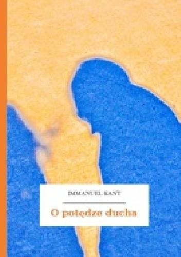 Okładka książki O potędze ducha czyli jak panem być chorobliwych uczuć przez samo tylko postanowienie