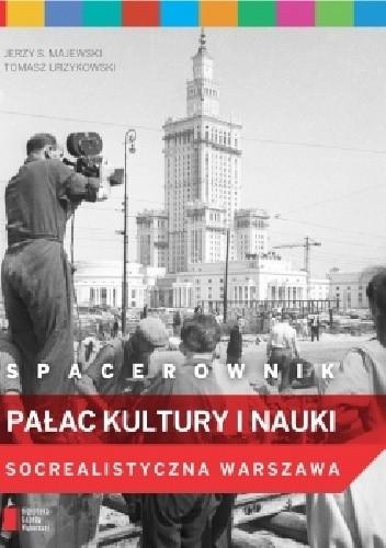 Okładka książki Spacerownik. Pałac Kultury i Nauki. Socrealistyczna Warszawa