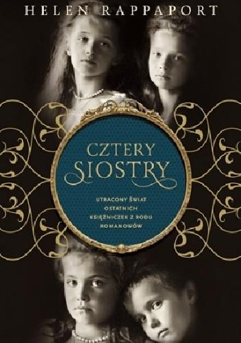 Okładka książki Cztery siostry. Utracony świat ostatnich księżniczek z rodu Romanowów