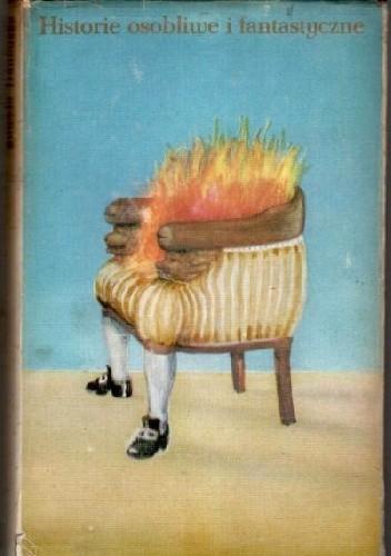 Okładka książki Historie osobliwe i fantastyczne. Nowela francuska od Cazotte'a do Appolinaire'a