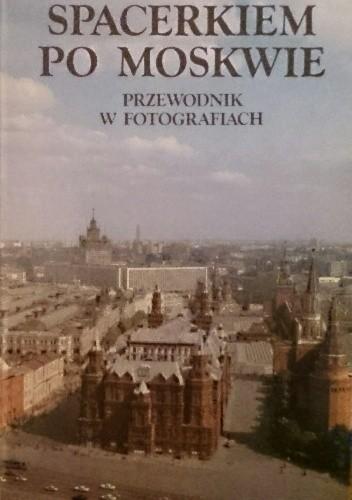 Okładka książki Spacerkiem po Moskwie. Przewodnik w fotografiach