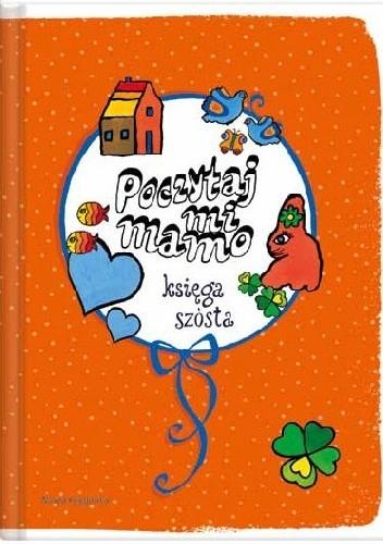 Okładka książki Poczytaj mi mamo. Księga szósta