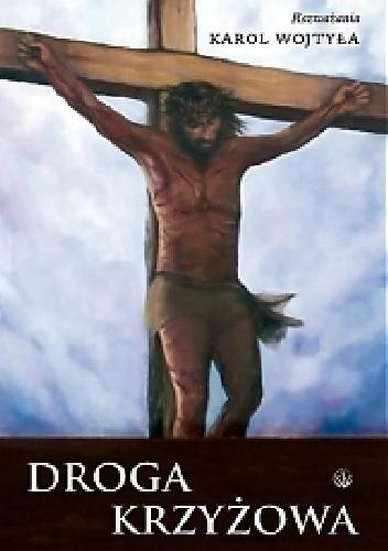 Okładka książki Droga Krzyżowa. Rozważania Karola Wojtyły