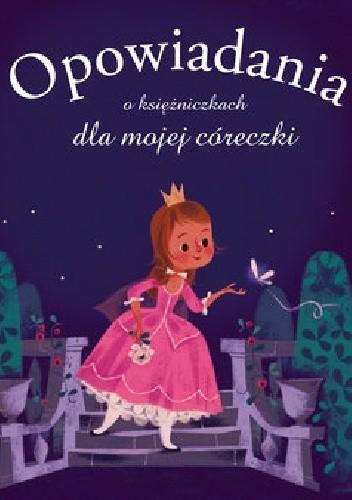 Okładka książki Opowiadania o księżniczkach dla mojej córeczki