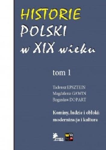 Okładka książki Historie Polski w XIX wieku Tom 1 Kominy, ludzie i obłoki: modernizacja i kultura