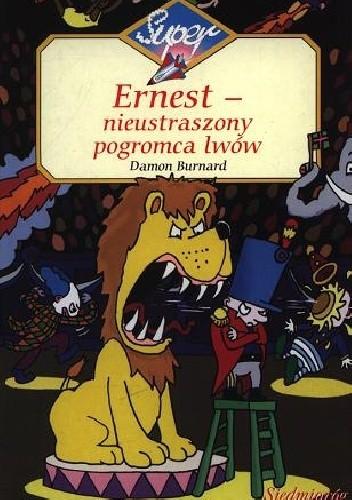 Okładka książki Ernest - nieustraszony pogromca lwów