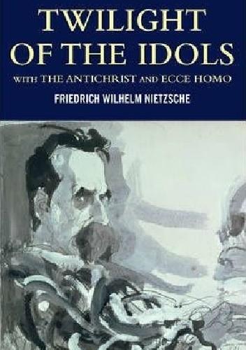 Okładka książki Twilight of the Idols with The Antichrist and Ecce Homo