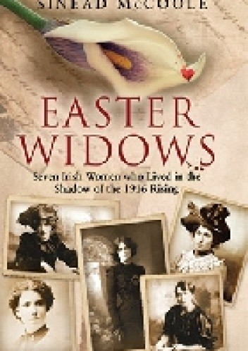 Okładka książki Easter Widows Seven Irish Women who lived in the shadow of the 1916 rising