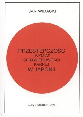 Okładka książki Przestępczość i wymiar sprawiedliwości karnej w Japonii. Zarys problematyki