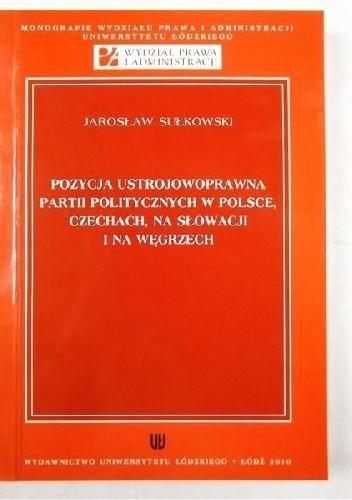 Okładka książki Pozycja ustrojowoprawna partii politycznych w Polsce, Czechach, na Słowacji i na Węgrzech
