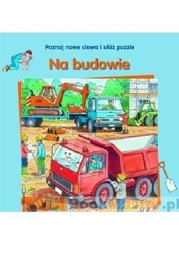 Okładka książki Na budowie. Poznaj nowe słowa i ułóż puzzle