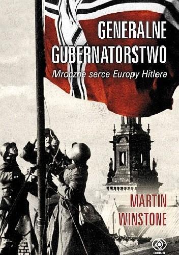 Okładka książki Generalne Gubernatorstwo. Mroczne serce Europy Hitlera
