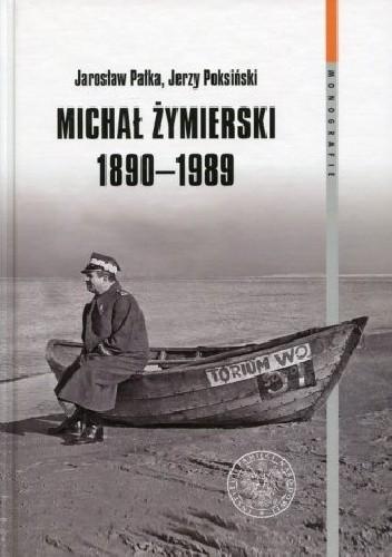 Okładka książki Michał Żymierski 1890-1989. Seria: Monografie. Tom 106