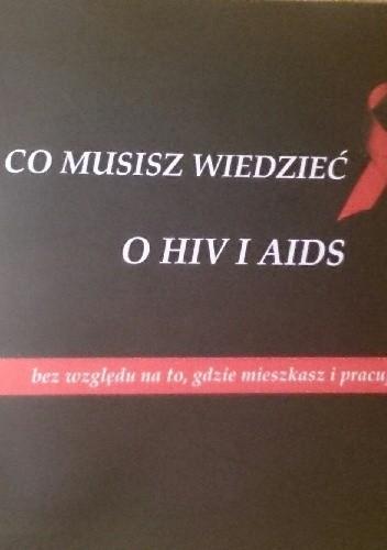 Okładka książki Co musisz wiedzieć o HIV i aids bez względu na to, gdzie mieszkasz i pracujesz