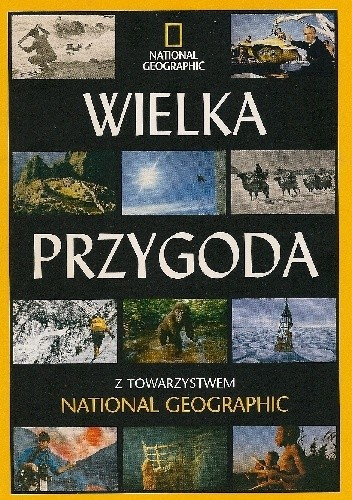 Okładka książki Wielka przygoda z Towarzystwem National Geographic