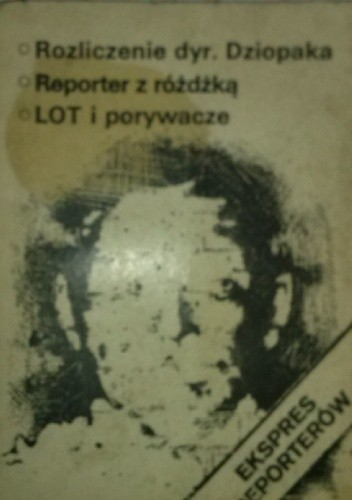Okładka książki Ekspres reporterów. Rozliczenie dyr. Dziobaka. Reporter z różdżką. LOT i porywacze