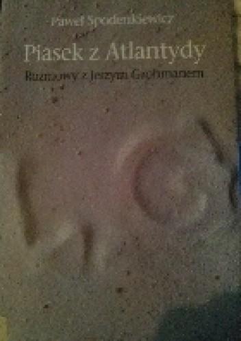 Okładka książki Piasek z Atlantydy. Rozmowy z Jerzym Grohmanem