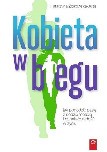 Okładka książki Kobieta w biegu. Jak pogodzić pasję z codziennością i odnaleźć radość życia