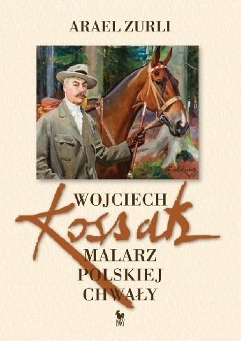 Okładka książki Wojciech Kossak. Malarz polskiej chwały