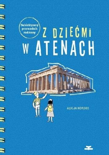 Okładka książki Z dziećmi w Atenach. Subiektywny przewodnik rodzinny