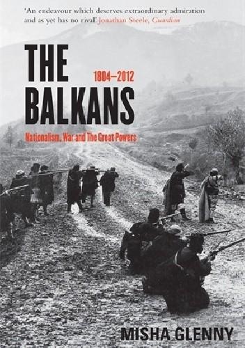 Okładka książki The Balkans, 1804-2012. Nationalism, War and the Great Powers