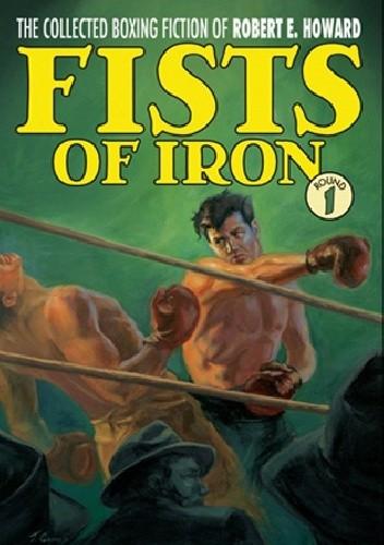 Okładka książki The Collected Boxing Fiction of Robert E. Howard: Fists of Iron Round 1