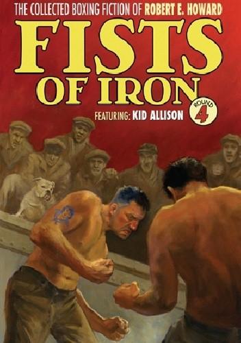 Okładka książki The Collected Boxing Fiction of Robert E. Howard: Fists of Iron Round 4