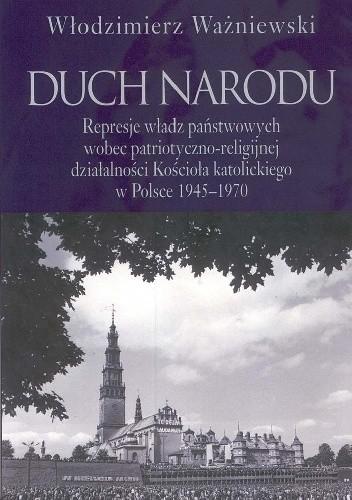 Okładka książki Duch narodu. Represje władz państwowych wobec patriotyczno-religijnej działalności Kościoła katolickiego w Polsce 1945-1970