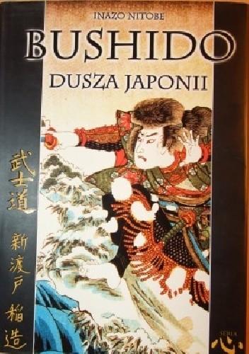 Okładka książki Bushido - Dusza Japonii. Wykład o sposobie myślenia Japończyków