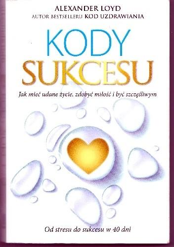 Okładka książki Kody sukcesu. Jak mieć udane życie, zdobyć miłość i być szczęśliwym.