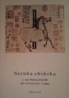 Sztuka chińska t.1 Od początków do dynastii T`ang