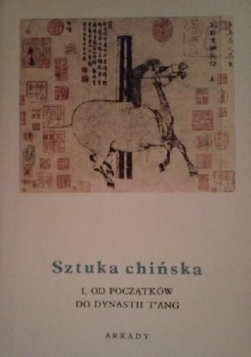 Okładka książki Sztuka chińska t. I Od początków do dynastii T'ang