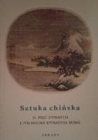 Sztuka chińska t .II Pięć dynastii i północna dynastia Sung