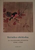Sztuka chińska t. III Południowa dynastia Sung i Jüan