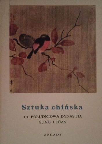 Okładka książki Sztuka chińska t. III Południowa dynastia Sung i Jüan