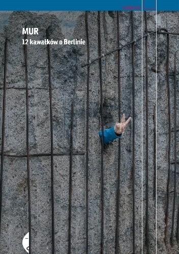 Okładka książki Mur. 12 kawałków o Berlinie