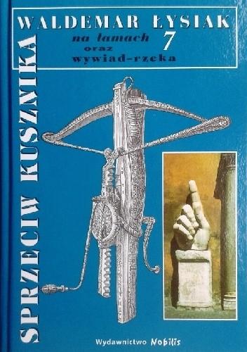 Okładka książki Sprzeciw Kusznika - Waldemar Łysiak na łamach 7