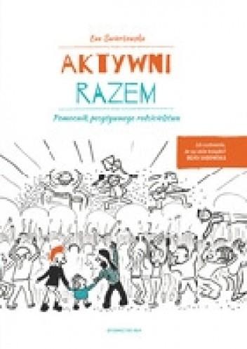 Okładka książki Aktywni razem.Pomocnik pozytywnego rodzicielstwa.