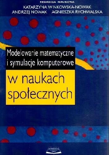 Okładka książki Modelowanie matematyczne i symulacje komputerowe w naukach społecznych